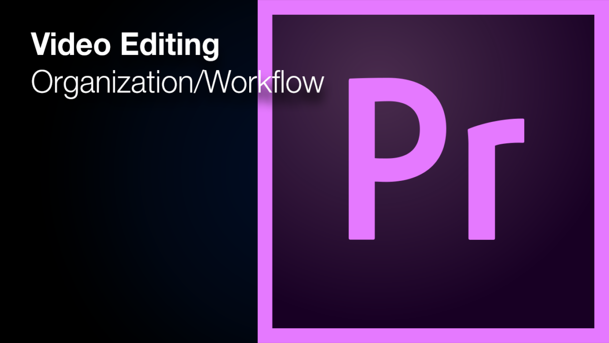 Text over Premiere Pro Logo: Video editing Organization/Workflow